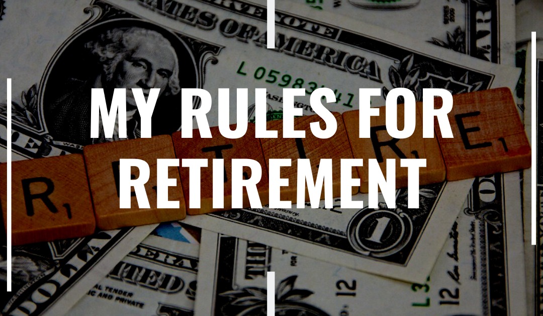 My Rules for Retirement