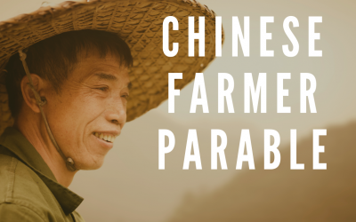 The Chinese Farmer Parable & Living in The Present